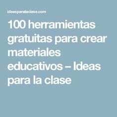 100 herramientas gratuitas para crear materiales educativos – Ideas para la clase