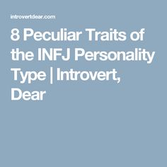8 Peculiar Traits of the INFJ Personality Type | Introvert, Dear