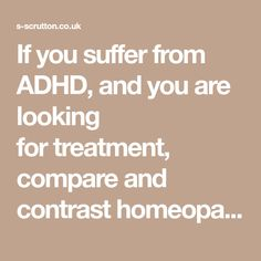 If you suffer from ADHD, and you are looking fortreatment, compare and contrast homeopathy with conventional treatment for the condition.
