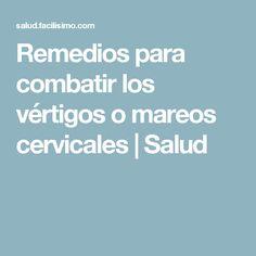 Remedios para combatir los vértigos o mareos cervicales | Salud
