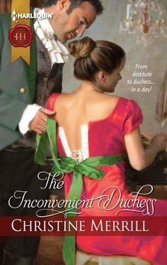 The Inconvenient Duchess (Harlequin Historical) by Christine Merrill, http://www.amazon.com/dp/B00BNRJAQO/ref=cm_sw_r_pi_dp_SvRFrb122SZ52