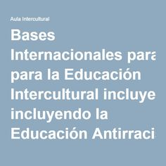 Bases Internacionales para la Educación Intercultural incluyendo la Educación Antirracista y sobre los Derechos Humanos - Aula Intercultural