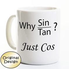 Funny Math Coffee Mug - Just Cos - Trigonometry Sine Cosine Tangent - Math Teacher Gift - Mathemetician by perksandrecreation on Etsy https://www.etsy.com/listing/262166914/funny-math-coffee-mug-just-cos