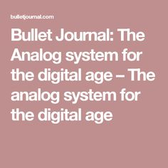 Bullet Journal: The Analog system for the digital age – The analog system for…