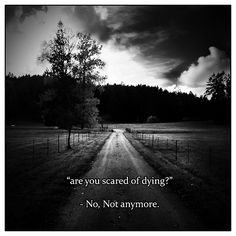 "Person: ""Are you scared of dying"" Me: ""No, not anymore.""☹ #Quotes #Hurt #Sad"