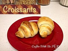Croissants by Coffee With Us 3 #recipes #Thanksgiving