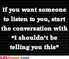 If you want someone to listen