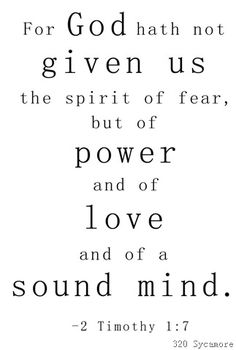 """For God hath no given us the spirit of fear, but of power and of love and of a sound mind."" 2 timothy 1:7 #Faith"