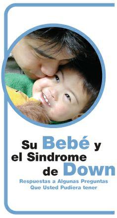 Su Bebe y el Sindrome de Down: Respuestas a Algunas Preguntas Que Usted Pudiera Tener