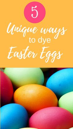 5 Unique Ways to Dye Easter Eggs from the Pros via @HTTPS://WWW.PINTEREST.COM/passingdownthelove