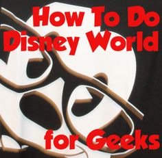 Disney World for Geeks - things to do ahead of time, where to stay, geek attractions, tours