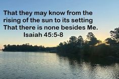GOD Morning from, Trinity TX Today is Tuesday 10-5-2021 Day 278 in the 2021 Journey Make It A Great Day, Everyday! There is no other God besides You Jesus! Today's Scriptures: Isaiah 45:5-8 (NKJV) I have named you, though you have not known Me. I am the Lord, and there is no other; There is no God besides Me. I will gird you, though you have not known Me, That they may know from the rising of the sun to its setting That there is none besides Me. I am the Lord, and there is no other;... Scripture For Today, Sunrise, Jan 1, Journey, Names, Scriptures, Tuesday, Lord, The Journey