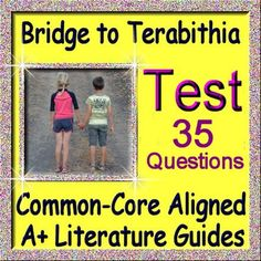 This is a 35 question common-core aligned multiple choice/matching TEST for A Bridge to Terabithia.  The exact common core standards are listed in the answer key.  The multiple choice/matching format is quick and easy to grade.Included in this novel guide assessment:21 multiple choice questions - story elements, events, etc.14 matching questions - character selectionANSWER KEYPress below to purchase the complete literature guide instead, which has daily activities, weekly tests, vocabulary…