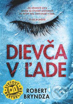 Kniha: Dievča v ľade (Robert Bryndza). Nakupujte knihy online vo vašom obľúbenom kníhkupectve Martinus! Book Lists, Reading Lists
