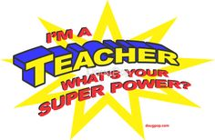"""""""I'm a TEACHER, what's your super power?"""" Available on T-shirts, prints, posters, cards and stickers! dougpop.com"""