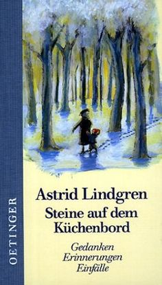 Steine auf dem Küchenbord - such a lovely, lovely book filled with beautiful and  thoughtprovoking quotes by Astrid Lindgren