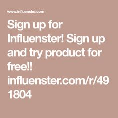 Sign up for Influenster! Sign up and try product for free!! influenster.com/r/491804