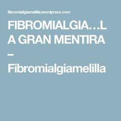 FIBROMIALGIA…LA GRAN MENTIRA – Fibromialgiamelilla