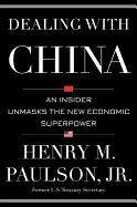 """Dealing with China: An Insider Unmasks the New Economic Superpower by Henry Paulson JR. """"DEALING WITH CHINA takes the reader behind closed doors to witness the creation and evolution and future of China's state-controlled capitalism."""" Hank Paulson has dealt with China unlike any other foreigner. As head of Goldman Sachs, Paulson had a pivotal role in opening up China to private enterprise."""