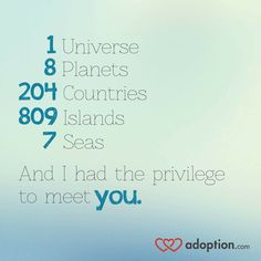 1 universe, 8 planets, 204 countries, 809 islands, 7 seas and I had the privilege to meet YOU. Adoption Quotes, Adoption Day, Foster Care Adoption, Foster To Adopt, Parenting Books, Foster Parenting, China Adoption, Bff, Gotcha Day