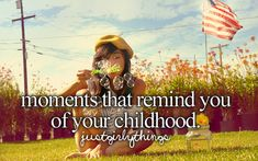 Moments that remind you of your childhood
