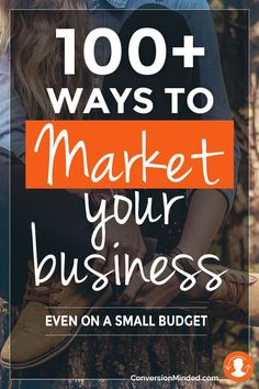 100+ Ways to Market Your Business, Even On a Small Budget | Looking for new ways…
