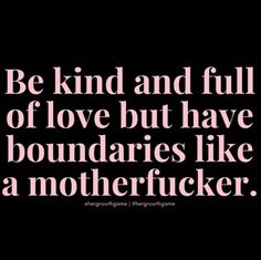Be kind and full of love but have boundaries like a motherfucker. Boss Babe Quotes, Sassy Quotes, Badass Quotes, Self Love Quotes, Great Quotes, Quotes To Live By, Me Quotes, Motivational Quotes, Funny Quotes