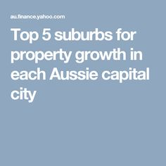 Top 5 suburbs for property growth in each Aussie capital city