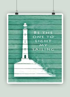 Be the one to light my sailing Nautical print Lighthouse