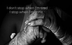 I don't stop when I'm tired, I stop when I'm done. (Wallpaper) [2560x1600] - Imgur