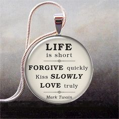 Mark Twain quote on Life,  Love  Forgiveness, inspirational quote jewelry, love, romance, kiss. $8.95, via Etsy.