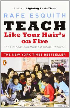 Teach Like Your Hair's on Fire: The Methods and Madness Inside Room 56 by Rafe Esquith#Books #Teaching #Education