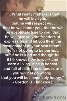 I love this quote by Gordon B. Hinckley about marriage. Great Quotes, Quotes To Live By, Me Quotes, Inspirational Quotes, Qoutes, Mormon Quotes, Vows Quotes, Good Man Quotes, Super Quotes