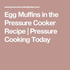 Egg Muffins in the Pressure Cooker Recipe   Pressure Cooking Today