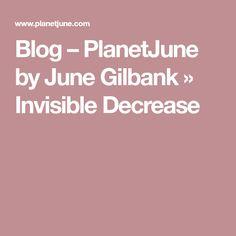 Blog – PlanetJune by June Gilbank » Invisible Decrease