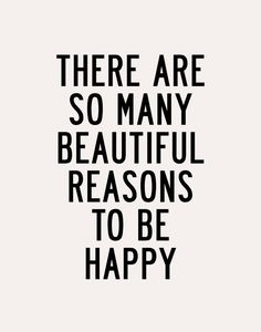 There are so many beautiful reasons to be happy!