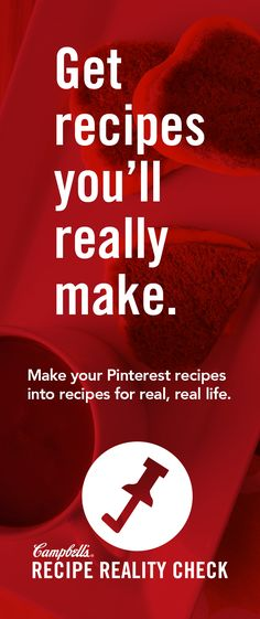 Don't let real, real life stop you from making great food. Get recipes you'll really make based on your impossibly perfect Pinterest dreams with Campbell's Recipe Reality Check™