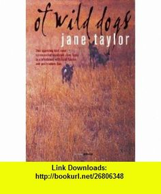 Of Wild Dogs (Fiction Africa) (9781919930848) Jane Taylor , ISBN-10: 1919930841  , ISBN-13: 978-1919930848 ,  , tutorials , pdf , ebook , torrent , downloads , rapidshare , filesonic , hotfile , megaupload , fileserve