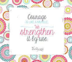 Courage is a muscle!