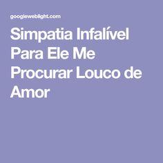 Simpatia Infalível Para Ele Me Procurar Louco de Amor Crazy Love, Wish, Feelings, Messages, Popcorn, Relationships, Log Projects, Recipes, Magick