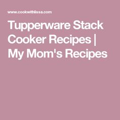 Tupperware Stack Cooker Recipes   My Mom's Recipes