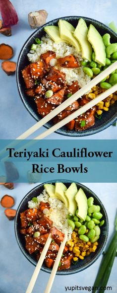 Teriyaki Cauliflower Rice Bowls Caramelized sweet potato, edamame, avocado, fire-roasted corn, and ginger-scented cauliflower rice