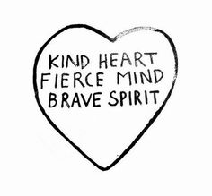 """Kind heart. Fierce mind. Brave mind."" #kindhearted #braveheart"