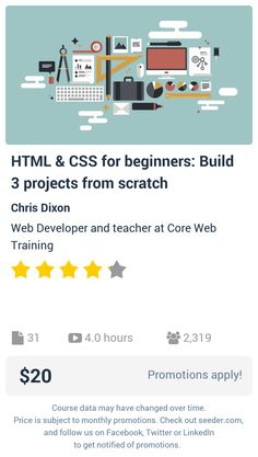 HTML & CSS for beginners: Build 3 projects from scratch | Seeder offers perhaps the most dense collection of high quality online courses on the Internet. Over 13,800 courses, monthly discounts up to 92% off, and every course comes with a 30-day money back guarantee.
