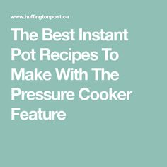 The Best Instant Pot Recipes To Make With The Pressure Cooker Feature