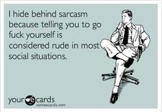 My mom asked me why I respond to people with sarcasm. I showed her this in response. - Imgur