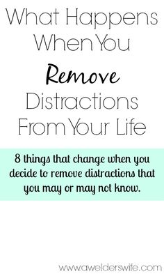 What Happens When You Remove Distractions From Your Life | www.awelderswife.com