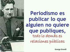 Periodismo es publicar lo que alguien no quiere que publiques...
