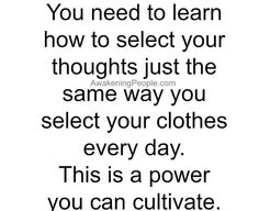 The only thing that is in your control is your thought