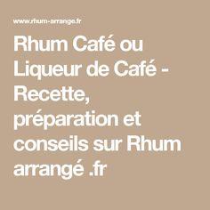 Rhum Café ou Liqueur de Café - Recette, préparation et conseils sur Rhum arrangé .fr